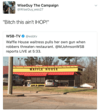 """Bitch, Ihop, and Tumblr: WiseGuy The Campaign  @WiseGuy_wes27  """"Bitch this ain't IHOP!""""  WSB-TV@wsbtv  Waffle House waitress pulls her own gun when  robbers threaten restaurant. @MJohnsonWSB  reports LIVE at 5:33. <p><a href=""""http://suburban-justice.tumblr.com/post/161358315830"""" class=""""tumblr_blog"""">suburban-justice</a>:</p> <blockquote> <figure class=""""tmblr-full"""" data-orig-height=""""654"""" data-orig-width=""""1173""""><img src=""""https://78.media.tumblr.com/1a7dd140e4aaa0996de39fbf526ee815/tumblr_inline_oqxkfpIDOs1ryj66u_540.png"""" data-orig-height=""""654"""" data-orig-width=""""1173""""/></figure><figure class=""""tmblr-full"""" data-orig-height=""""654"""" data-orig-width=""""1173""""><img src=""""https://78.media.tumblr.com/88e1c09c75ad907dd309b55ca3dfc4c2/tumblr_inline_oqxkfwp2EX1ryj66u_540.png"""" data-orig-height=""""654"""" data-orig-width=""""1173""""/></figure></blockquote>"""