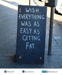 reddi: WISH  EVERYTHING  WAS AS  EASY AS  CETTNG  FAT  via reddi  Ctdes  Sarcasmlol.com  dosarcastic us  @Sarcasmlol