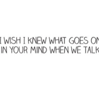 http://iglovequotes.net/: WISH I KNEW WHAT GOES ON  IN YOUR MIND WHEN WE TALK  I http://iglovequotes.net/