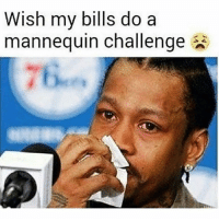 Memes, Mannequin, and Bills: Wish my bills do a  mannequin challenge