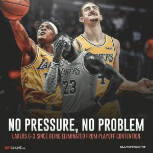 Basketball, Los Angeles Lakers, and Pressure: wish  RS  wish  KERS  23  NO PRESSURE, NO PROBLEM  LAKERS 6-3 SINCE BEING ELIMINATED FROM PLAYOFF CONTENTION  BETONLINE.AG  CL The Lakers are playing good basketball when they are already out of playoff contention 🤦♂ — @betonline_ag @lakeshowcp