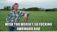 Fucking, Awkward, and Net: WISH YOU WEREN'T SO FUCKING  AWKWARD BUD  memegenerator.net Me to myself everytime I try to socialize with new people.