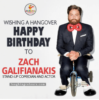 Wishing American Actor & Stand-Up Comedian Zach Galifianakis A Very Happy Birthday.. :): WISHING A HANGOVER  HAPPY  BIRTHDAY  TO  ZACH  GALIFIANAKIS  STAND-UP COMEDIAN AND ACTOR  l au  g hin g Colours.co m Wishing American Actor & Stand-Up Comedian Zach Galifianakis A Very Happy Birthday.. :)