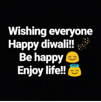 happy diwali: Wishing everyone  Happy diwali!  Be happy  Enjoy life!!