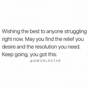 Don't Let Negativity Distract You From Your Purpose.... 🙏 #StayHopeful: Wishing the best to anyone struggling  right now. May you find the relief you  desire and the resolution you need.  Keep going, you got this.  Q WORLDSTAR Don't Let Negativity Distract You From Your Purpose.... 🙏 #StayHopeful