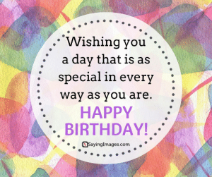 Birthday, Happy Birthday, and Happy: . Wishing you  a day that is as  special in every  . way as vou are.  HAPPY  . BIRTHDAY!  Sayingimages.com Happy Birthday Greetings, Cards & Messages #sayingimages #happybirthdaygreetings #happybirthdaycards #happybirthdaymessages