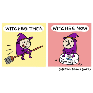 Witches then, Witches now [OC]: WITC HES NOW  WITCHES THEN  ROOMBA  @DIEGO DRAWS BUTTS Witches then, Witches now [OC]
