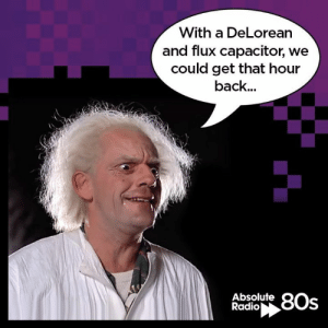 DeLorean, Memes, and Radio: With a DeLorean  and flux capacitor, we  could get that hour  back...  Absolute Qns  Radio Where we're going, we may not need roads, but we do need to remember to change the clocks. We 'spring' forward an hour tonight! ⏰