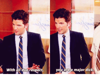 Me @ my professor who made the last five months a living hell when I hand in my final exam benwyatt adamscott parksandrec parksandrecreation: With ail\due respect,  you area major(dick. Me @ my professor who made the last five months a living hell when I hand in my final exam benwyatt adamscott parksandrec parksandrecreation