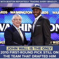 Only John Wall remains.: WITH BOSTON REPORTEDLY TRADING AVERY BRADLEY...  RDS  WASHINGTON RDS WAS  HIT OTIMDONAHUEZ  JOHN WALL IS THE ONLY  2010 FIRST-ROUND PICK STILL ON  THE TEAM THAT DRAFTED HIM Only John Wall remains.