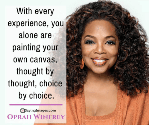 30 Oprah Winfrey Quotes on How Determination Can Change Your Life #sayingimages #oprahwinfreyquotes #oprahwinfrey #quotes: With every  experience, you  alone are  painting your  own canvas  thought by  thought, choice  by choice  0  Sayinglmages.com  OPRAH WINFREY 30 Oprah Winfrey Quotes on How Determination Can Change Your Life #sayingimages #oprahwinfreyquotes #oprahwinfrey #quotes