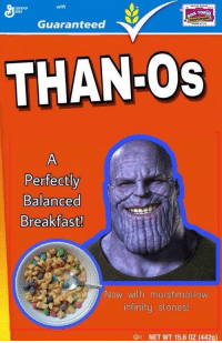 "<p>Remember: use the Infinity bowl via /r/dank_meme <a href=""https://ift.tt/2GluZ2C"">https://ift.tt/2GluZ2C</a></p>: with  General  Ais  Guaranteed  THAN OS  Perfectly  Balanced  Breakfast!  Now with marshmallow  infinitu stones!  NET WT 15.6 0Z (442q) <p>Remember: use the Infinity bowl via /r/dank_meme <a href=""https://ift.tt/2GluZ2C"">https://ift.tt/2GluZ2C</a></p>"