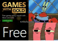 Remake of one of my old memes. Mr Krabs loves his money! Follow me for more! (@PolarSaurusRex): WITH  GOLD  Free games every month with  Xbox Live Gold  Join Xbox Live Gold  IG: Polar Saurus  Free Remake of one of my old memes. Mr Krabs loves his money! Follow me for more! (@PolarSaurusRex)