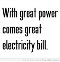 Electric Bill: With great power  comes great  electricity bill  Share & Enjoy More QuotesDump.com