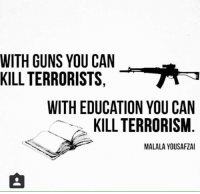 Memes, 🤖, and Educationals: WITH GUNS YOU CAN  KILL TERRORISTS  WITH EDUCATION YOU CAN  KILL TERRORISM  MALALAYOUSAFZAI CW Brown   Philosophical Atheism (INSIDERS)