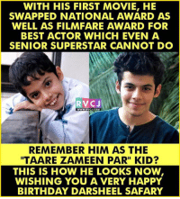 "Memes, Best Actor, and 🤖: WITH HIS FIRST MOVIE, HE  SWAPPED NATIONAL AWARD AS  WELL AS FILMFARE AWARD FOR  BEST ACTOR WHICH EVEN A  SENIOR SUPERSTAR CANNOT DO  RVC J  WWW.RVCJ.COM  REMEMBER HIM AS THE  ITAARE ZAMEEN PAR"" KID?  THIS IS HOW HE LOOKS NOW  WISHING YOU A VERY HAPPY  BIRTHDAY DARSHEEL SAFARY Darsheel."