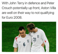 Memes, Euro, and John Terry: With John Terry in defence and Peter  Crouch potentially up front, Aston Villa  are well on their way to not qualifying  for Euro 2008.  21 😂😂😂