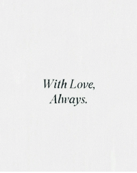 Love, Always, and With: With Love,  Always.