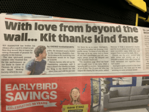 """Found this in the newspaper on my way to work: With love from beyond the  Wall... Kit thanks kind fans  He car  McEn  HE WA  tantru  but Jo  urging  fans t  The  tennis  KIT HARINGTON has broken his  silence after a spell in rehab to tell  fans they moved him to tears by  raising thousands of pounds for  charity in his honour.  The star (pictured) praised  viewers who thanked him  for his performance as  Jon Snow in Game of  by ANDREI HARMSWORTH  Mencap is truly a wonderful charity  and the money given here will go to the  most incredible cause. With love and  Jon Snow for us to enjoy. Harington,  now back in London but keeping a low  profile, wrote: """"To those of you who set  this page up in my name and to those  of you who contributed and left mes-  sages, please accept my deepest and  most heartfelt thank-you.  This donations page lifted my heart  and brought tears to my eyes, what a  beautiful gift to receive...how generous  of all of you.' The 32-year-old, who has  helped the charity for two years, added:  ports. He donated nearly £8,000  to the learning disability char-  ity to ensure the JustGiving.com  fundraiser would hit its target  of £50,000.  Steven Garner, who set up the  fundraising campaign, said it  was a chance for viewers to thank  recor  respect from beyond the wall... Kit x  Friends say the actor needed help  with 'stress and alcohol use at a  95,000-a-month clinic after being left  both exhausted and regretful when  GoT ended.  calle  Tenni  Fan E  year  Mc  whe  Harington spent a month at the clinic  in Connecticut. His team said he was  were  way  Thrones by giving  the Royal Mencap  Society, which he sup-  the 'King in the North' for 'the  sheer love and skill he put into  working on some personal issues.  EARLYBIRD  SAVINGS  save £380  CELEBRATING 50 YEARS  WW  ENDS MONDAY Found this in the newspaper on my way to work"""