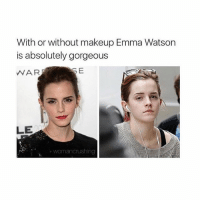 She's gorgeous 🤗😍: With or without makeup Emma Watson  is absolutely gorgeous  SE  WAR  LE  womancrushing She's gorgeous 🤗😍