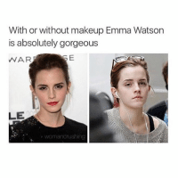 You're gorgeous: With or without makeup Emma Watson  is absolutely gorgeous  WAR  LE  womancrushing You're gorgeous