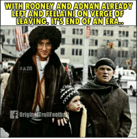 Memes, Adnan, and 🤖: WITH ROONEY AND ADNAN ALREADY  LEFT AND FELLAINI ON VERGE OF  LEAVING ILTSEND OF ANL ERA  #AZR  OriginalTrollFoothal  10 End of an era 😩 ... ➡️Credit: @originaltrollfootball