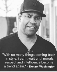 """Boom: """"With so many things coming back  in style, I can't wait until morals,  respect and intelligence become  a trend again."""" - Denzel Washington Boom"""