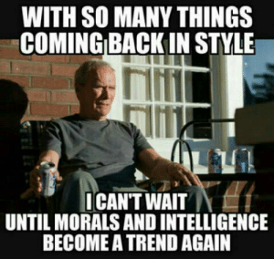 Club, Tumblr, and Blog: WITH SO MANY THINGS  COMING BACK IN STYLE  ICAN'T WAIT  UNTIL MORALS AND INTELLIGENCE  BECOME A TREND AGAIN laughoutloud-club:  Can't wait for that day