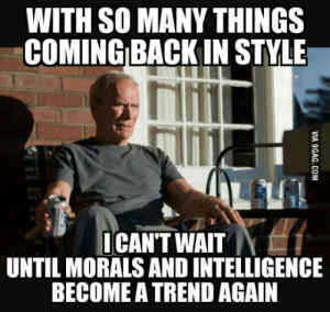 Back, Intelligence, and Real: WITH SO MANY THINGS  COMING BACK IN STYLE  nimi  CAN'T WAIT  UNTIL MORALS AND INTELLIGENCE  BECOME A TREND AGAIN For real