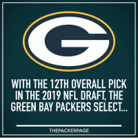 It's official: the Packers have the 12th pick in the 2019 NFL Draft. Who do ya' want? Packers: WITH THE 12TH OVERALL PICK  IN THE 2019 NFL DRAFT, THE  GREEN BAY PACKERS SELECT  THEPACKERPAGE It's official: the Packers have the 12th pick in the 2019 NFL Draft. Who do ya' want? Packers