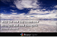 Memes, Ocean, and Eleanor Roosevelt: With the new day comes new  strength and new thoughts.  Eleanor Roosevelt  Brainy  Quote With the new day comes new strength and new thoughts. - Eleanor Roosevelt https://www.brainyquote.com/quotes/authors/e/eleanor_roosevelt.html #brainyquote #QOTD #ocean #sky #motivation
