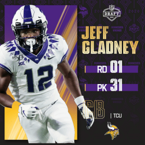 With the No. 31 overall pick, the @Vikings select @TCUFootball CB Jeff Gladney! (by @Bose)  📺: 2020 #NFLDraft on NFLN/ESPN/ABC 📱: https://t.co/G7fI4L8MxF https://t.co/6prPQx2GmU: With the No. 31 overall pick, the @Vikings select @TCUFootball CB Jeff Gladney! (by @Bose)  📺: 2020 #NFLDraft on NFLN/ESPN/ABC 📱: https://t.co/G7fI4L8MxF https://t.co/6prPQx2GmU