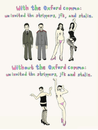 With the Oxford comma:  we invited the strippers, j k, and stalin.  Without the Oxford Comm  we invite  the strippere, jfk and stalin.