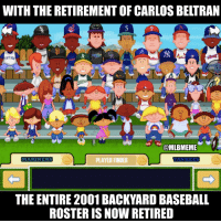 Unless you count Jose Altuve/Pablo Sanchez...  (John Stark): WITH THE RETIREMENT OF CARLOS BELTRAN  go@MLBMEME  MARINERS  LAYERFRR  THE ENTIRE 2001 BACKYARD BASEBALL  ROSTER IS NOW RETIRED Unless you count Jose Altuve/Pablo Sanchez...  (John Stark)
