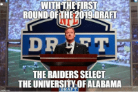 Nfl, Raiders, and University: WITH THEIRSE  ROUND OFTHE 2019 DRAFT  THE RAIDERS SELECT  THE UNIVERSITY OFALABAMA  DRAFT