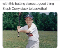 Steph Curry is only for basketball. 🏀 https://t.co/nxkJdR1il4: with this batting stance...good thing  Steph Curry stuck to basketball Steph Curry is only for basketball. 🏀 https://t.co/nxkJdR1il4
