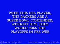 """""""Who is: Aaron Rodgers?"""" #JeopardySports #MINvsGB https://t.co/DAPnO82VFx: WITH THIS NEL PLAYER,  THE PACKERS ARE A  SUPER BOWL CONTENDER,  WITHOUT HIM, THEY  WOULD MISS THE  PLAYOFFS IN PEE WEE  @JeopardySportsfacebook.com/JeopardySports """"Who is: Aaron Rodgers?"""" #JeopardySports #MINvsGB https://t.co/DAPnO82VFx"""