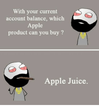 Memes, 🤖, and Account: With your current  account balance, which  Apple  product can you buy  Apple Juice.