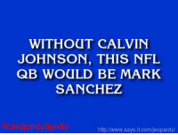 """Who is: Matthew Stafford?"" JeopardySports: WITHOUT CALVIN  JOHNSON, THIS NFL  QB WOULD BE MARK  SANCHEZ  Sports  http /www.says it.com/jeopardy/ ""Who is: Matthew Stafford?"" JeopardySports"