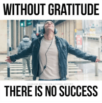 No gratitude: no success. If you're not grateful for everything that is GREAT in your life, how can you really call yourself a success? - GRATITUDE is the greatest key to success and also the most undervalued, especially among men. MAN UP and get grateful! - fearlessmotivation @fearlessmotivationofficial: WITHOUT GRATITUDE  FEARLESS MOTIVATION IITUNES, SPOTIFY  THERE IS NO SUCCESS No gratitude: no success. If you're not grateful for everything that is GREAT in your life, how can you really call yourself a success? - GRATITUDE is the greatest key to success and also the most undervalued, especially among men. MAN UP and get grateful! - fearlessmotivation @fearlessmotivationofficial