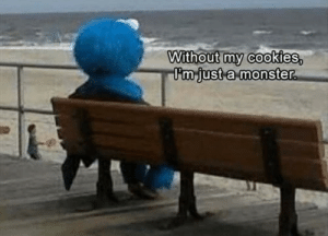 Me_irl: Without my cookies,  I'm just a monster. Me_irl