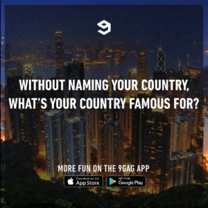 9gag, Dank, and Google: WITHOUT NAMING YOUR COUNTRY  WHAT'S YOUR COUNTRY FAMOUS FOR?  MORE FUN ON THE 9GAG APP  Download on the  GET IT ON  Google Play  App Store Others guess which country it is.