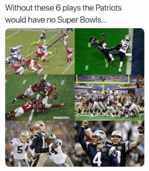 Nfl, Patriotic, and Game: Without these 6 plays the Patriots  would have no Super Bowls...  MEMESOFNFL  54 A game of inches...