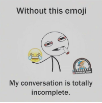 Without this emoji  B, HuKKAD  GIBHUKKAD My conversation is totally  incomplete.