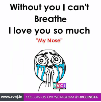 "Instagram, Love, and Memes: Without you I can't  Breathe  I love you so much  ""My Nose  RVC J  WWW. RVCJ.COM  www.rvcj in FOLLOW US ON INSTAGRAM RVCJINSTA I can't breathe without you."