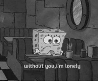 lonely: without you, i'm lonely