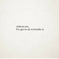 no air: without you,  l've got no air to breathe in
