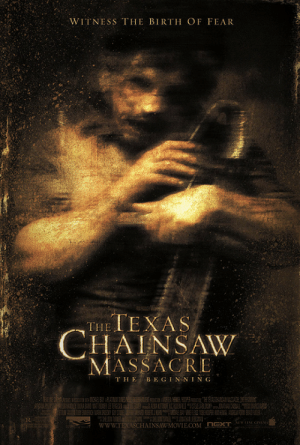 31 Days Of Halloween - Day 22: The Texas Chainsaw Massacre: The Beginning: WITNESS THE BIRTH OF FEAR  HAINSAW  MASSACRE  T HE BE GIN NING 31 Days Of Halloween - Day 22: The Texas Chainsaw Massacre: The Beginning