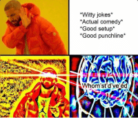 What are memes anymore ~Cody: *Witty jokes  *Actual comedy*  *Good setup*  Good punchline  Whom'st'd've'éd What are memes anymore ~Cody