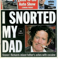 Follow @douggiehouse he's almost at 200k! 💦: WIVes  APRIL  Auto Show  tales  COMING FRIDAY  SEE PAGE 4  I SNORTED  SEE  PAGE 3  DAD  Keith Richards  Stones' Richards mixed father's ashes with cocaine Follow @douggiehouse he's almost at 200k! 💦